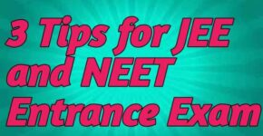 3 Tips for JEE and NEET Entrance Exam