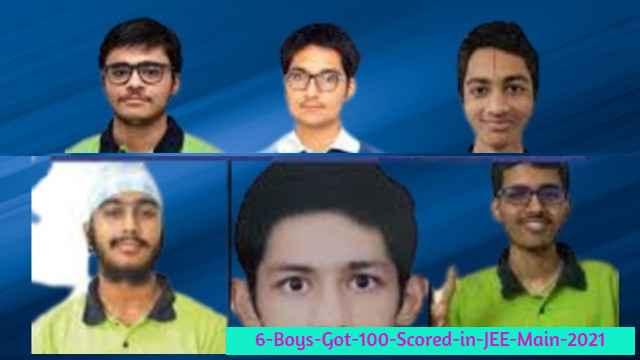 6 Boys Got 100 Scored in JEE-Main 2021