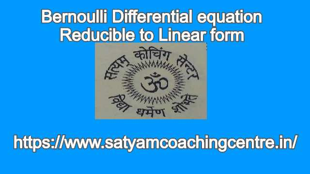 Bernoulli Differential equation Reducible to Linear form
