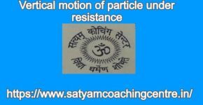 Vertical motion of particle under resistance