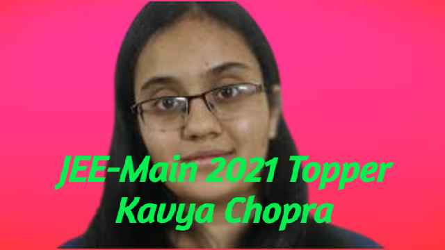 Meet JEE-Main 2021 Topper Kavya Chopra