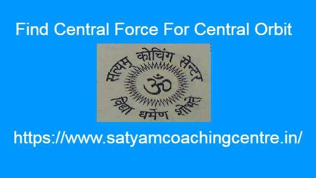 Find Central Force For Central Orbit